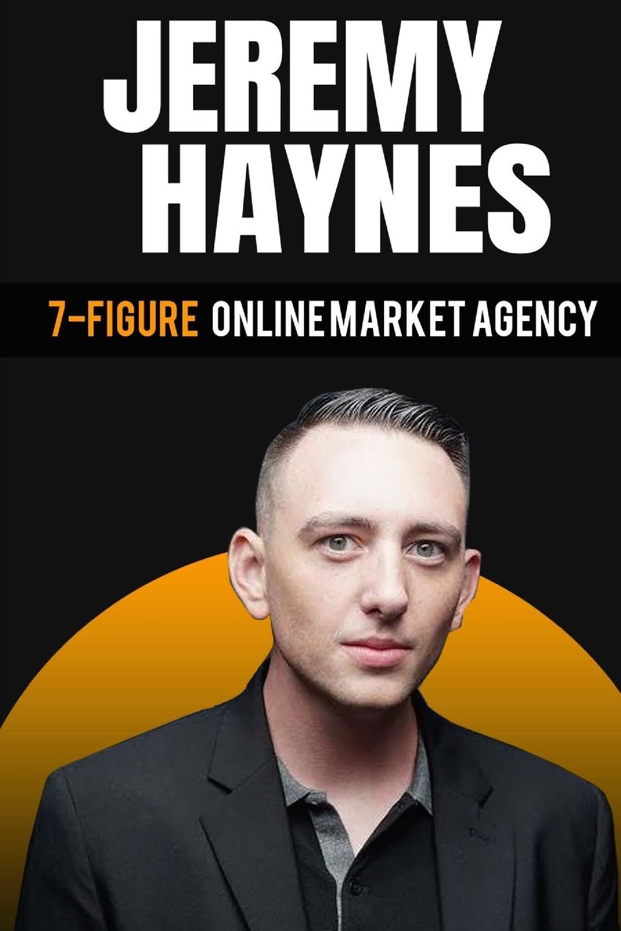 Read Online 7-Figure Online Marketing Agency At 23 Years Old Jeremy Haynes (Project EGG: Entrepreneurs Gathering for Growth) (Volume 2) ebook