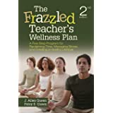 The Frazzled Teacher's Wellness Plan: A Five-Step Program for Reclaiming Time, Managing Stress, and Creating a Healthy Lifest