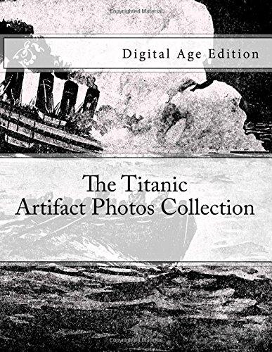The Titanic - Artifact Photos Collection: Digital Age Edition pdf epub
