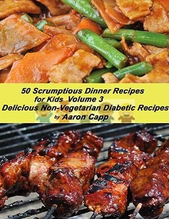 50 Scrumptious Dinner Recipes For Kids Delicious Non Vegetarian Diabetic Recipes Book 3