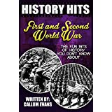 The Fun Bits Of History You Don't Know About FIRST AND SECOND WORLD WAR: Illustrated Fun Learning For Kids (History Hits Book 1)
