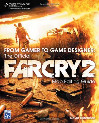 From Gamer to Game Designer: The Official Far Cry 2 Map Editing Guide ebook