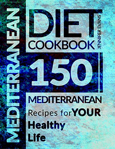 Mediterranean Diet Cookbook: 150 Mediterranean Recipes for YOUR Healthy Life by Jennifer Evans
