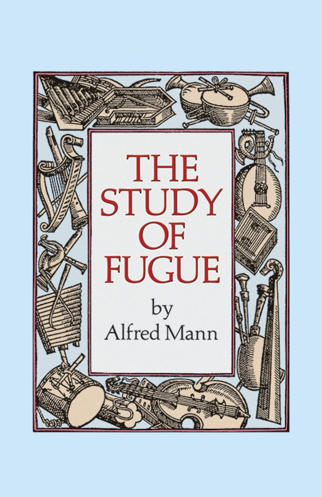 The Study Of Fugue Dover Books On Music Alfred Mann