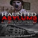Haunted Asylums: Stories of the Damned Audiobook by Roger P. Mills Narrated by AOC Richard L Palmer USN/RET