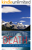 Traveling to Death: Murder in the Rockies (Lana Bell Adventure-Suspense Book 2)