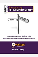Considering Self-Employment?: How to achieve your goals in 2020 in order to live the life and lifestyle you want Kindle Edition
