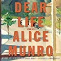 Dear Life: Stories Audiobook by Alice Munro Narrated by Kimberly Farr, Arthur Morey