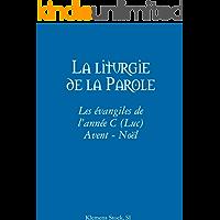 La liturgie de la Parole: Les évangiles de l'année C (Luc) Avent - Noël (French Edition)