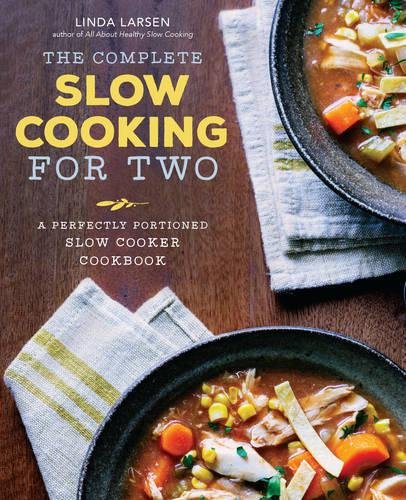 The Complete Slow Cooking for Two: A Perfectly Portioned Slow Cooker Cookbook by Linda Larsen