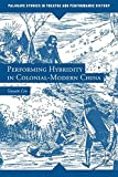 Performing Hybridity in Colonial-Modern China (Palgrave Studies in Theatre and Performance History)