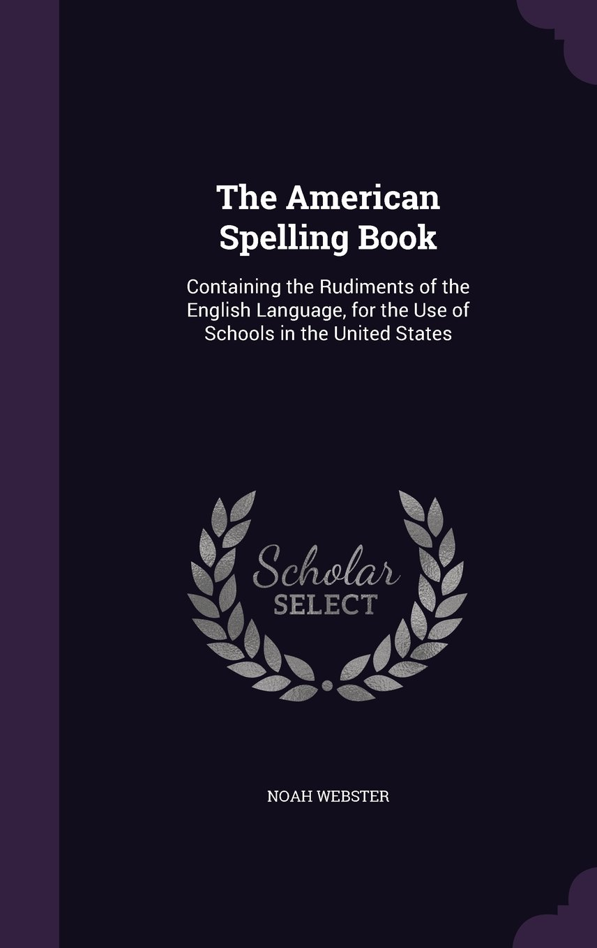 Download The American Spelling Book: Containing the Rudiments of the English Language, for the Use of Schools in the United States pdf