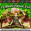 The Turnip Princess and Other Newly Discovered Fairy Tales Audiobook by Erika Eichenseer, Franz Xaver von Schonwerth, Maria Tatar Narrated by Heather Wilds