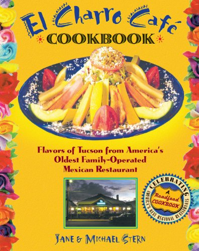 El Charro CafT Cookbook: Flavors of Tucson from America's Oldest Family-Operated Mexican Restaurant (Roadfood Cookbooks) by Jane Stern, Michael Stern