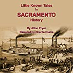 Little Known Tales in Sacramento History | Alton Pryor