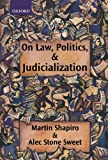 On Law, Politics, and Judicialization, Martin Shapiro and Alec Stone Sweet, 0199256489