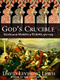 God's Crucible, David Levering Lewis and Lewis, 0393333566