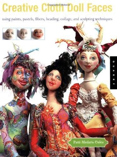 - Creative Cloth Doll Faces: Using Paints, Pastels, Fibers, Beading, Collage and Sculpting Techniques