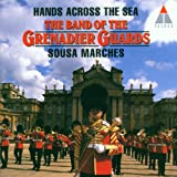 Hands Across the Sea: Sousa Marches - The Band of the Grenadier