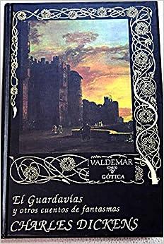 Charles Dickens - El Guardavías: Y Otros Cuentos De Fantasmas