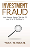 "Investment Fraud: How Financial ""Experts"" Rip You Off And What To Do About It (Financial Freedom for Smart People Book 3)"