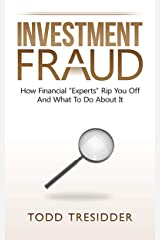 "Investment Fraud: How Financial ""Experts"" Rip You Off And What To Do About It (Financial Freedom for Smart People Book 3) Kindle Edition"