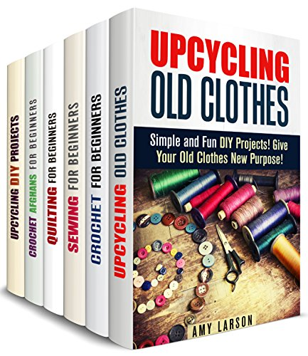 Craft and Upcycle Box Set (6 in 1): Crocheting, Quilting and Sewing for Beginners Plus Upcycling Projects (Trash to Treasure) by [Larson, Amy, Snow, Erica, Heller, Rose, Levy, Cassandra, Dwight, Rebecca, Ward, Pamela]