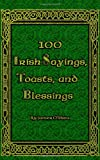100 Irish Sayings, Toasts, and Blessings, James O'Shea, 1451515030