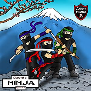 Diary of a Ninja: A Kick-Behind Ninja Team with Awesome Ninja Skills: Kids' Adventure Stories Audiobook