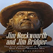 Jim Beckwourth and Jim Bridger: The Lives and Legacies of America's Most Famous Mountain Men Audiobook by  Charles River Editors Narrated by Mark Norman