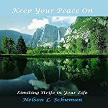 Keep Your Peace On: Limiting Strife in Your Life Audiobook by Nelson L. Schuman Narrated by Nelson L. Schuman