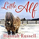 Little Alf: The True Story of a Pint-Sized Pony Who Found His Forever Home Audiobook by Hannah Russell Narrated by Katy Sobey