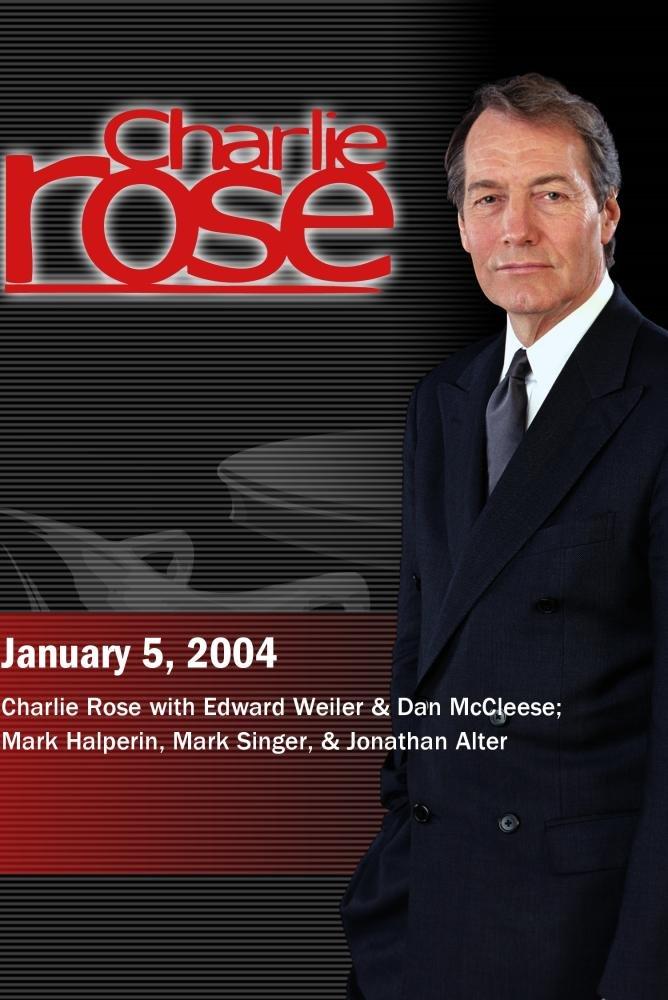 Charlie Rose with Edward Weiler & Dan McCleese; Mark Halperin, Mark Singer, & Jonathan Alter (January 5, 2004)