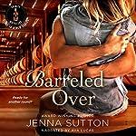 Barreled Over: Trinity Distillery #1 | Jenna Sutton