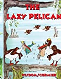 The Lazy Pelican, Wisdom/Cormier, 1434304795