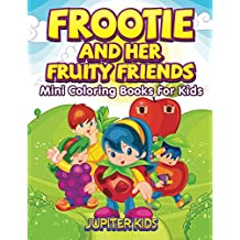 Frootie and Her Fruity Friends: Mini Coloring Books For Kids (Mini Coloring Book and Art Book Series)
