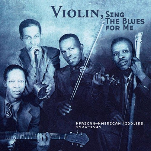 Violin, Sing The Blues For Me: African-American Fiddlers 1926-1949