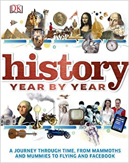 Book History Year by Year: A Journey Through Time, from Mammoths and Mummies to Flying and Facebook