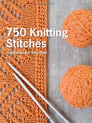 750 Knitting Stitches: The Ultimate Knit Stitch Bible (400 Knitting Stitches)