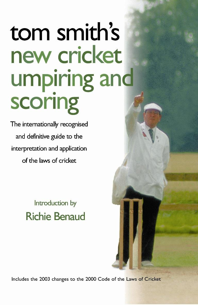 Tom Smith's New Cricket Umpiring and Scoring: The Internationally Recognised and Definitive Guide to the Interpretation and Application of the Laws of Cricket PDF