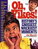Oh, Yikes!: History's Grossest Wackiest Moments by Joy Masoff (2006-08-24)