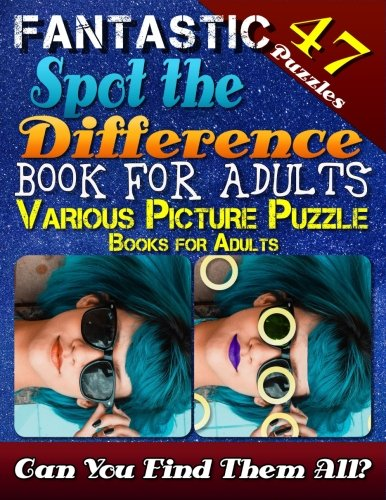 Fantastic Spot the Difference Book for Adults. Various Picture Puzzle Books for Adults (47 Puzzles): Relax Your Mind with Beautiful Picture Puzzles. Can You Spot all the Differences?