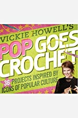 Vickie Howell's Pop Goes Crochet!: 36 Projects Inspired by Icons of Popular Culture Paperback
