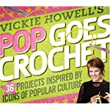 Vickie Howell's Pop Goes Crochet!: 36 Projects Inspired by Icons of Popular Culture