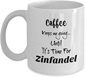 Funny Coffee Mug for Coffee Lovers | Cute Novelty | Coffee Keeps Me Going | Until Its Time for Zinfandel | Large White Mug | For Wine Lovers | Ceramic
