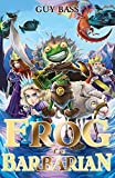 Frog the Barbarian (The Legend of Frog): Written by Guy Bass, 2014 Edition, Publisher: Stripes Publishing [Paperback]