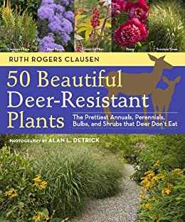 50 Beautiful Deer-Resistant Plants: The Prettiest Annuals, Perennials, Bulbs, and Shrubs that Deer Don't Eat by [Clausen, Ruth Rogers]