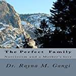 The Perfect Family: Narcissism and a Mother's Love | Dr. Rayna M. Gangi