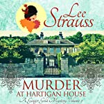 Murder at Hartigan House: A Ginger Gold Mystery, Book 2 | Lee Strauss