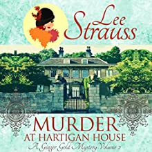 Murder at Hartigan House: A Ginger Gold Mystery, Book 2 Audiobook by Lee Strauss Narrated by Elizabeth Klett